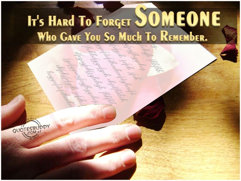 its-hard-to-forget-someone-who-gave-you-so-much-to-remember