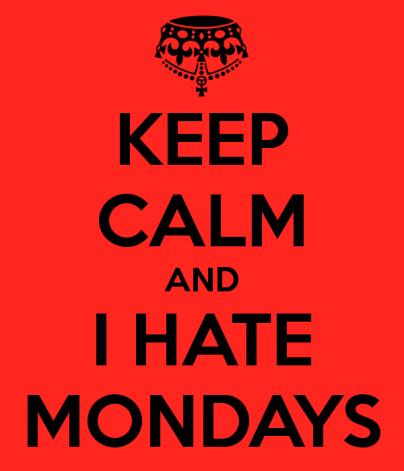keep-calm-and-i-hate-mondays